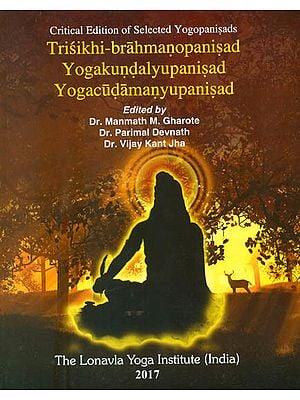 Trisikhi Brahmanopanisad, Yogakundaly Upanisad and Yogacudamany Upanisad (Selected Yogopanisads)