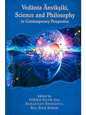 Vedanta Anviksiki Science and Philosophy in Contemporary Perspective