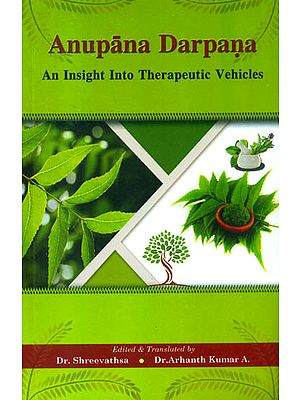 Anupana Darpana (An Insight into Therapeutic Vehicles)