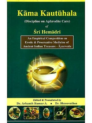 Kama Kautuhala of Sri Hemadri - Discipline on Aphrodite Care (An Empirical Composition on Erotic and Procreative Medicine of Ancient Indian Treasure - Ayurveda)