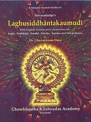 Laghusiddhantakaumudi (With English Version and Commentary on Sajna, Paribhasa, Sandhi, Karaka, Samasa and Stri-Pratyaya)