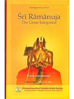 Sri Ramanuja: The Great Integrator