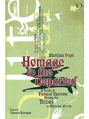 Homage to the Departed (A Study of Funeral Customs Among the Tribes in Malabar, Kerala)