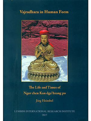 Vajradhara in Human Form: The Life and Times of Ngor Chen Kun Dga' Bzang Po