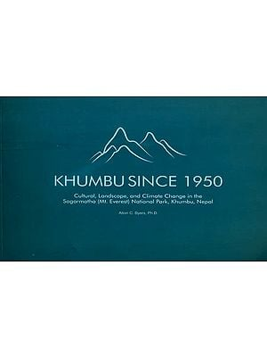 Khumbu Since 1950 (Cultural, Landscape and Climate Change in the Sagarmatha (Mt. Everest) National Park, Khumbu, Nepal)