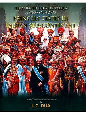 Illustrated Encyclopaedia and Who's Who of Princely States In Indian Sub-Continent