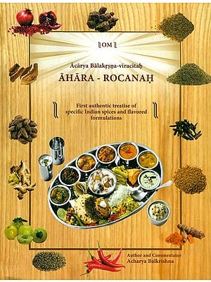Ahara - Rocanah (First Authentic Treatise of Specific Indian Spices and Flavored Formulations)