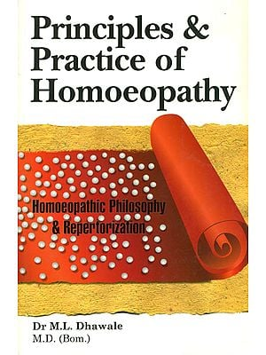 Principles and Practice of Homoeopathy (Homoeopathic Philosophy and Repertorization)