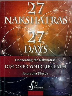 Salient Features of Each Nakshatra (Connecting the Nakshatras Discover Your Life Path)