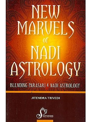 New Marvels of Nadi Astrology (Blending Parasari and Nadi Astrology)