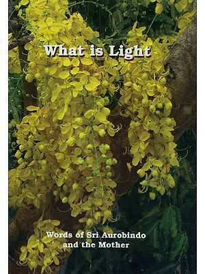What is Light (Words of Sri Aurobindo and The Mother)