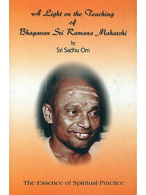 A Light on the Teaching of Bhagavan Sri Ramana Maharshi (The Essence of Spiritual Practice)