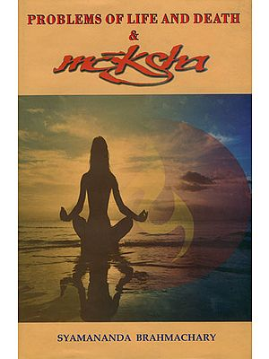 Problems of Life and Death & Moksha