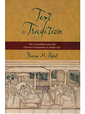 Text to Tradition (The Naisadhiyacarita and Literary Community in South Asia)