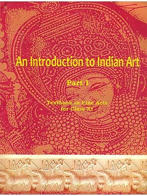 An Introduction to Indian Art (Textbook in Fine Arts for Class XI)