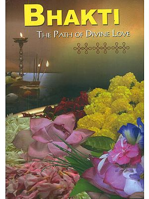 Bhakti - A Collection of Articles on the Path of Divine Love