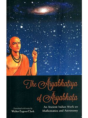 The Aryabhatiya of Aryabhata (An Ancient Indian Work on Mathematics and Astronomy)