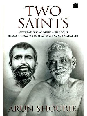 Two Saints (Speculations Around and About Ramakrishna Paramahamsa and Ramana Maharshi)