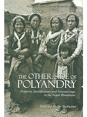 The Other Side of Polyandry (Property, Stratification and Non Marriage in the Nepal Himalayas)