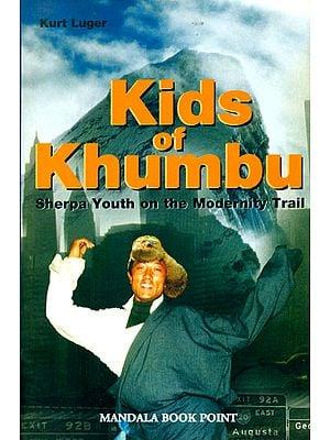 Kids of Khumbu (Sherpa Youth on the Modernity Trail)