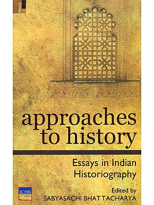 Approaches to History (Essays in India Historiography)