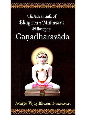 Ganadharavada (The Essentials of Bhagavan Mahavir's Philosophy)
