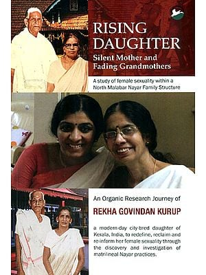 Rising Daughter - Silent Mother and Fading Grandmother (A Study of Female Sexuality Within a North Malabar Nayar Family Structure)