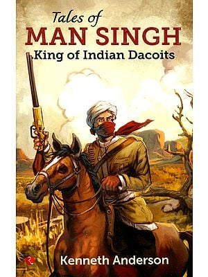 Tales of Man Singh (King of India Dacoits)