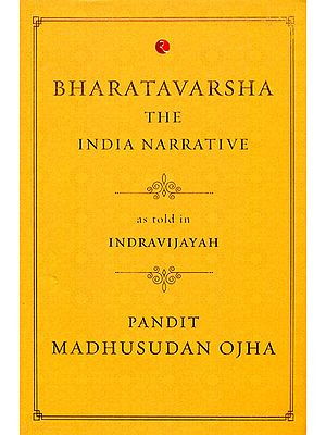Bharatavarsha The India Narrative as Told in Indravijayah
