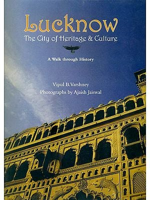 Lucknow: The City of Heritage and Culture (A Walk Through History)