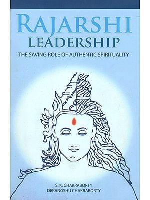 Rajarshi Leadership (The Saving Role of Authentic Spirituality)