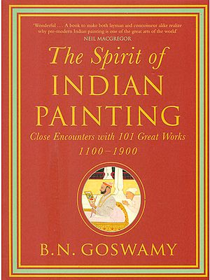The Spirit of Indian Painting (Close Encounters with 101 Great Works 1100-1900)