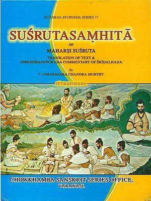 Susruta Samhita of Maharsi Susruta (Translation of Text and Nibandha Sangraha Commentary of Sridalhana)