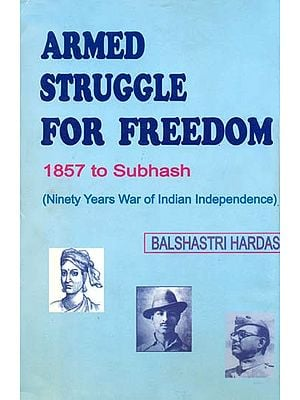 Armed Struggle for Freedom - 1857 to Subhash (Ninety Years War of Indian Independence)