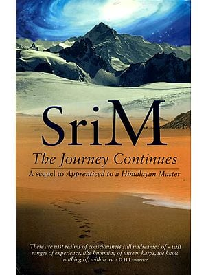 Sri M - The Journey Continues (A Sequel to Apprenticed to a Himalayan Master)