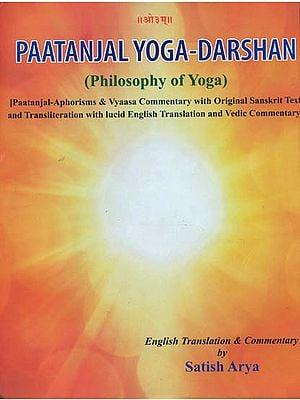 Paatanjal Yoga Darshan - Philosophy of Yoga (Patanjali - Aphorisms and Vyaasa Commentary)