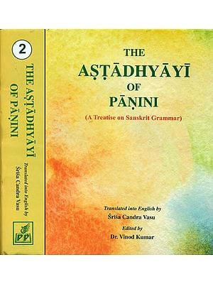 The Astadhyayi of Panini - A Treatise on Sanskrit Grammar (Set of Two Volumes)