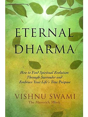 Eternal Dharma (How to Find Spiritual Evolution Through Surrender and Embrace Your Life's True Purpose)