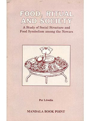 Food, Ritual and Society (A Study of Social Structure and Food Symbolism Among the Newars)