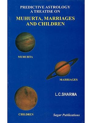 Predictive Astrology a Treatise on Muhurta, Marriages and Children