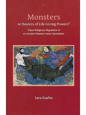 Monsters or Bearers of Life - Giving Powers? (Trans - Religious Migrations of an Ancient Western Asian Symbolism)