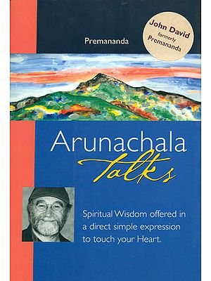 Arunachala Talks: Spiritual Wisdom Offered in a Direct Simple Expression to Touch Your Heart  (With DVD Inside)