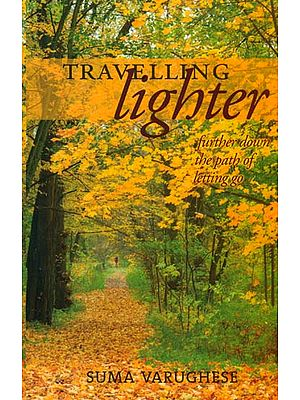 Travelling Lighter (Further Down the Path of Letting Go)