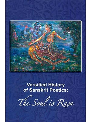 Versified History of Sanskrit Poetics: The Soul is Rasa
