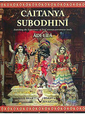 Caitanya Subodhini - Enriching the Experience of Sri Caitanya Caritamrta Study (Adi Lila)
