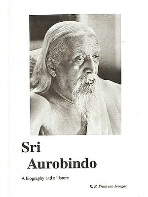 Sri Aurobindo - A Biography and a History