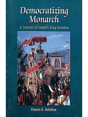 Democratizing Monarch - A Memoir of Nepal's King Birendra