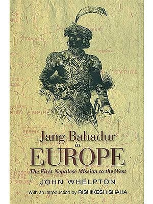 Jang Bahadur in Europe - The First Nepalese Mission to the West