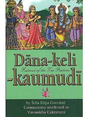 Dana-Keli-Kaumudi - Festival of the Tax Pastime (Commentary Attributed to Visvanatha Cakravarti)