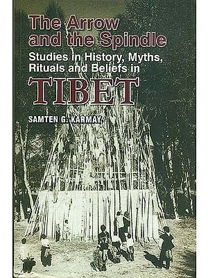 The Arrow and the Spindle Studies in History, Myths, Rituals and Beliefs in Tibet